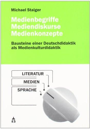9783834001917: Medienbegriffe, Mediendiskurse, Medienkonzepte: Bausteine einer Deutschdidaktik als Medienkulturdidaktik