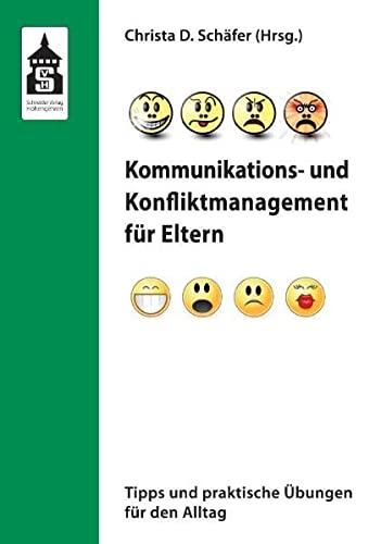 Kommunikations- und Konfliktmanagement für Eltern: Tipps und praktische Übungen für ...
