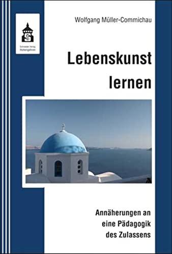 Lebenskunst lernen: Annäherungen an eine Pädagogik des Zulassens: M�ller-Commichau, ...