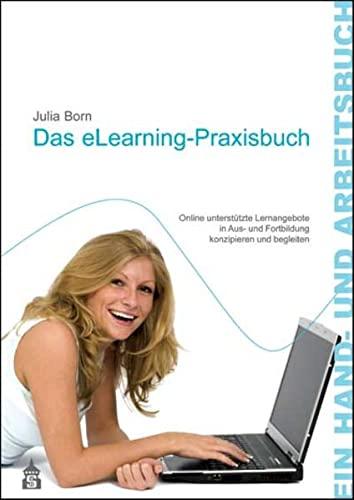 9783834004024: Das eLearning-Praxisbuch: Online unterstützte Lernangebote in Aus- und Fortbildung konzipieren und begleiten. Ein Hand- und Arbeitsbuch