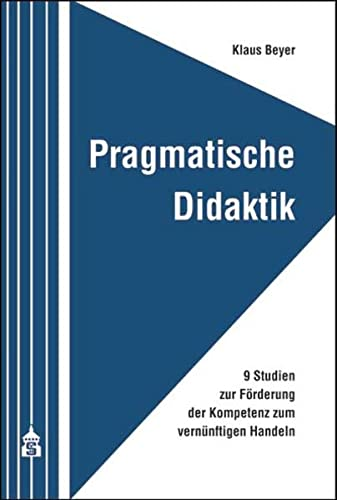 9783834004123: Pragmatische Didaktik: 9 Studien zur Förderung der Kompetenz zum vernünftigen Handeln