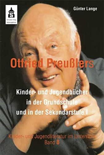 Otfried Preußlers Kinder- und Jugendbücher in der Grundschule und Sekundarstufe I: Lange...