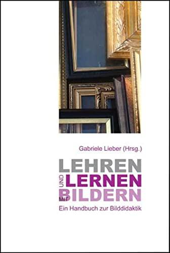9783834004789: Lehren und Lernen mit Bildern: Ein Handbuch zur Bilddidaktik
