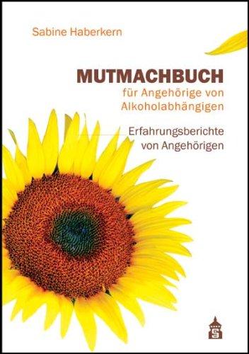 9783834004864: Mutmachbuch für Angehörige von Alkoholabhängigen: Erfahrungsberichte von Angehörigen