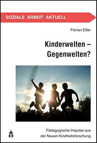 9783834005700: Kinderwelten - Gegenwelten?: Pädagogische Impulse aus der Neuen Kindheitsforschung