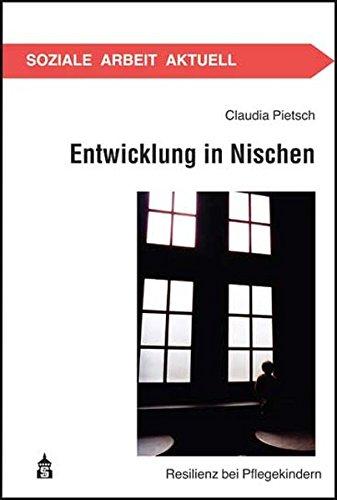 Entwicklung in Nischen: Resilienz bei Pflegekindern: Pietsch, Claudia