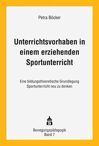 9783834006554: Unterrichtsvorhaben in einem erziehenden Sportunterricht: Eine bildungstheoretische Grundlegung Sportunterricht neu zu denken