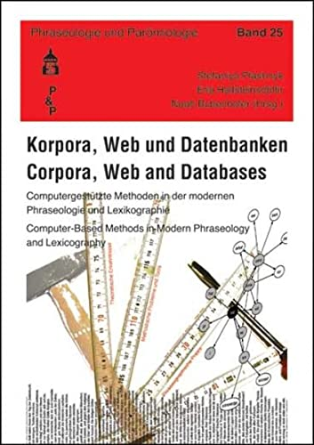 9783834007339: Korpora, Web und Datenbanken. Corpora, Web and Databases: Computergestützte Methoden in der modernen Phraseologie und Lexikographie. Computer-Based Methods in Modern Phraseology and Lexicography