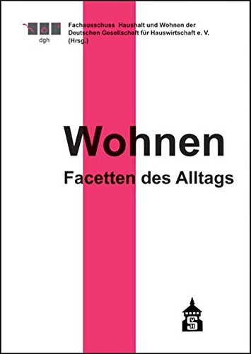 Wohnen - Facetten des Alltags : Hrsg.: Fachausschuss Haushalt und Wohnen der Deutschen Gesellschaft für Hauswirtschaft e.V.