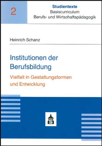 Institutionen der Berufsbildung: Vielfalt in Gestaltungsformen und Entwicklung - Schanz, Heinrich