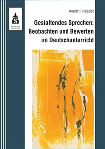 9783834007797: Gestaltendes Sprechen: Beobachten und Bewerten im Deutschunterricht