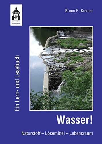 Wasser! : ein Lern- und Lesebuch ; Naturstoff - Lösemittel - Lebensraum. - Kremer, Bruno P.
