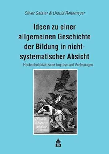 9783834010964: Ideen zu einer allgemeinen Geschichte der Bildung in nichtsystematischer Absicht: Hochschuldidaktische Impulse und Vorlesungen