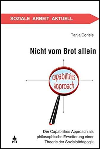 9783834010988: Nicht vom Brot allein: Der Capabilities Approach als philosophische Erweiterung einer Theorie der Sozialp�dagogik