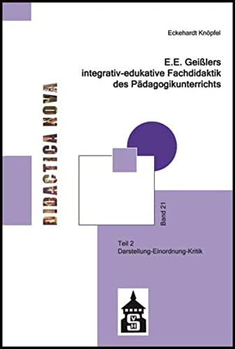 9783834012203: E.E. Geißlers integrativ-edukative Fachdidaktik des Pädagogikunterrichts: Teil 2: Darstellung - Einordnung - Kritik