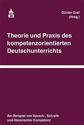 9783834013095: Theorie und Praxis des kompetenzorientierten Deutschunterrichts: Am Beispiel von Sprach-, Schreib- und literarischer Kompetenz