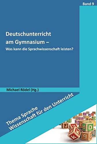 9783834013637: Deutschunterricht am Gymnasium: Was kann die Sprachwissenschaft leisten?