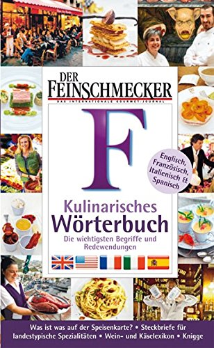9783834208446: Der Feinschmecker. Kulinarisches Wörterbuch: Englisch, Französisch, Italienisch und Spanisch. Die wichtigsten Begriffe und Redewendungen. Was ist was ... Spezialitäten. Wein- und Käselexikon. Knigge