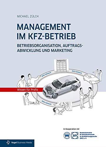 MANAGEMENT IM KFZ-BETRIEB : Betriebsorganisation, Auftragsabwicklung und Marketing: Michael Zülch