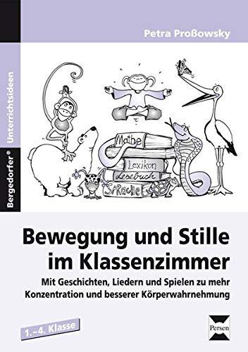 9783834437884: Bewegung und Stille im Klassenzimmer: Mit Geschichten, Liedern und Spielen zu mehr Konzentration und besserer Körperwahrnehmung, 1.-4. Klasse