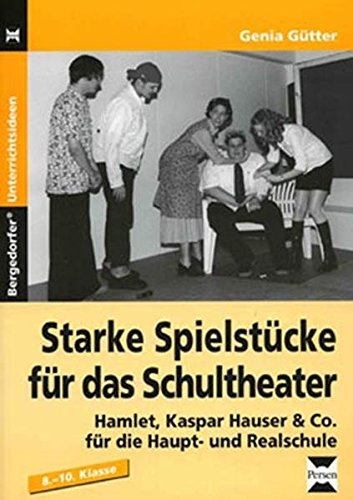 9783834437938: Starke Spielst�cke f�r das Schultheater: Hamlet, Kaspar Hauser & Co. f�r die Haupt- und Realschule. 8. - 10. Klasse