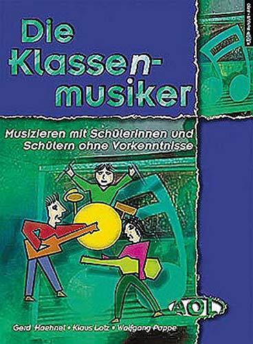 9783834453389: Die Klassenmusiker: Musizieren mit Schülerinnen und Schülern ohne Vorkenntnisse