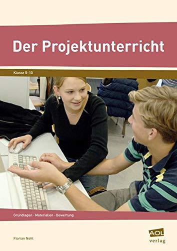 Der Projektunterricht - Grundlagen, Materialien, Bewertung: Florian Nohl
