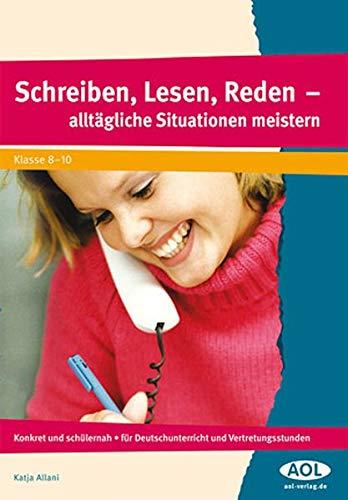9783834480538: Schreiben, Lesen, Reden - alltägliche Situationen meistern: Konkret und schülernah - für Deutschunterricht und Vertretungsstunden, Klasse 8 - 10
