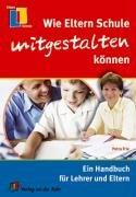 9783834600820: Wie Eltern Schule mitgestalten können: Ein Handbuch für Lehrer und Eltern
