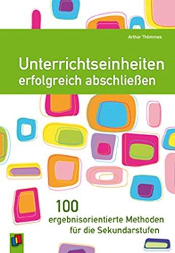 9783834601537: Unterrichtseinheiten erfolgreich abschlie�en: 100 ergebnisorientierte Methoden f�r die Sekundarstufen