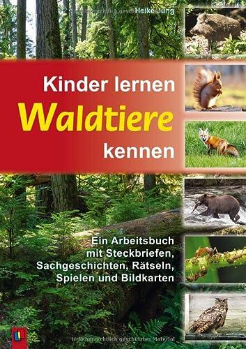9783834602442: Kinder lernen Waldtiere kennen: Ein Arbeitsbuch mit Steckbriefen, Sachgeschichten, Rätseln, Spielen und Bildkarten
