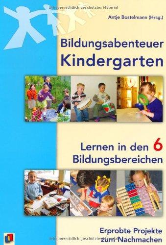 9783834602466: Bildungsabenteuer Kindergarten: Lernen in den 6 Bildungsbereichen - Erprobte Projekte zum Nachmachen