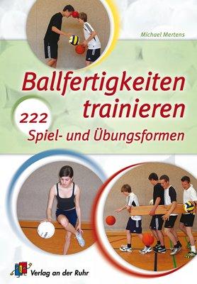 9783834603340: Ballfertigkeiten trainieren: 222 Spiel- und Übungsformen
