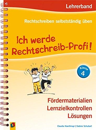 Rechtschreiben selbstständig üben: Ich werde Rechtschreib-Profi! Klasse 4. Lehrerband