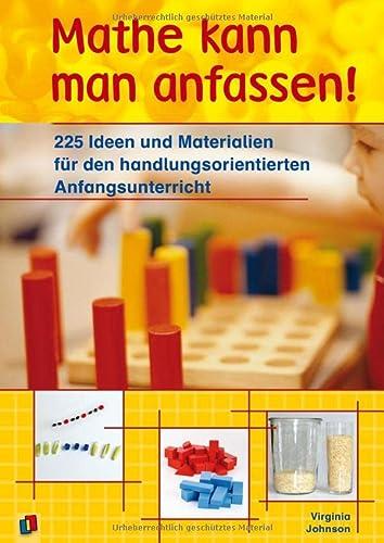 9783834604293: Mathe kann man anfassen!: 225 Ideen und Materialien für den handlungsorientierten Anfangsunterricht