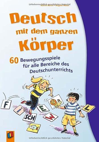 9783834604811: Deutsch mit dem ganzen Körper: 60 Bewegungsspiele für alle Bereiche des Deutschunterrichts