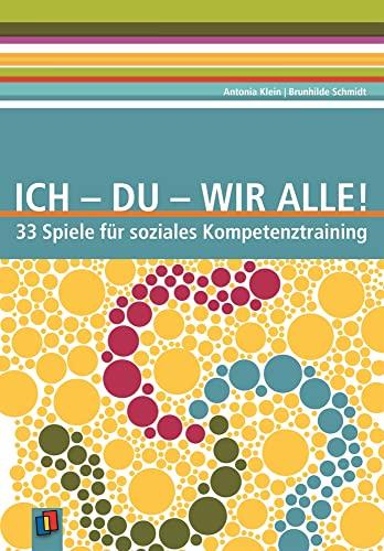 9783834605696: Ich - Du - Wir alle: 33 Spiele für soziales Kompetenztraining