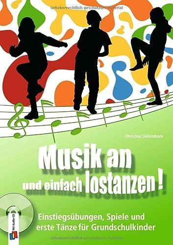 9783834608765: Musik an und einfach lostanzen!: Einstiegsübungen, Spiele und erste Tänze für Grundschulkinder
