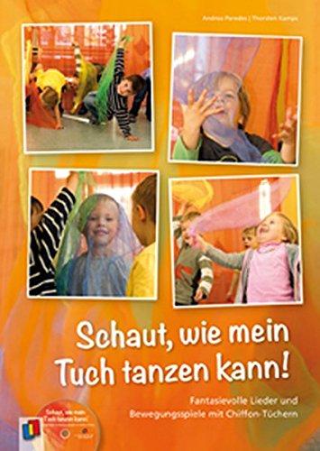 9783834609250: Schaut, wie mein Tuch tanzen kann!: Fantasievolle Lieder und Bewegungsspiele mit Chiffon-Tüchern