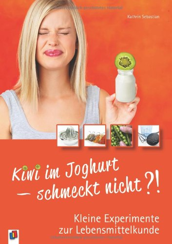 9783834609649: Kiwi im Joghurt - schmeckt nicht?!: Kleine Experimente zur Lebensmittelkunde