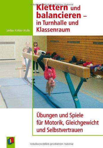 9783834622631: Klettern und balancieren - in Turnhalle und Klassenraum: Übungen und Spiele für Motorik, Gleichgewicht und Selbstvertrauen