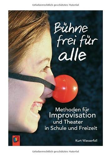 9783834623409: B�hne frei f�r alle: Methoden f�r Improvisation und Theater in Schule und Freizeit