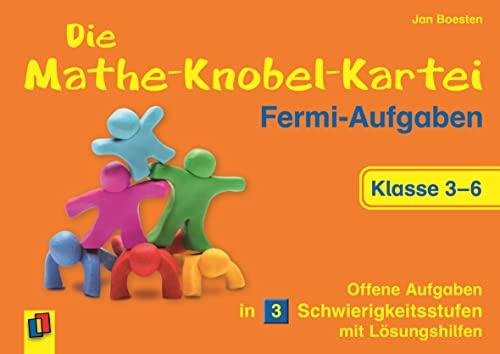 Die Mathe-Knobel-Kartei: Fermi-Aufgaben, Klasse 3-6: Offene Aufgaben in 3 Schwierigkeitsstufen mit ...