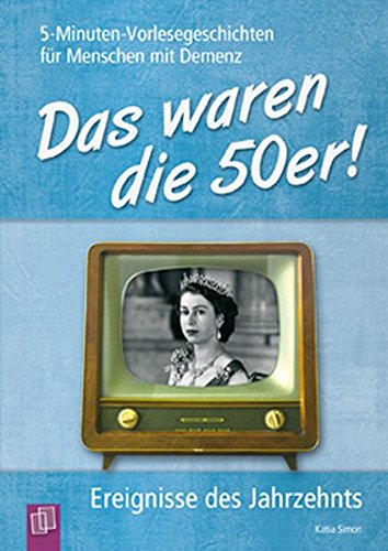 9783834625724: Das waren die 50er!: Ereignisse des Jahrzehnts - 5-Minuten-Vorlesegeschichten f�r Menschen mit Demenz