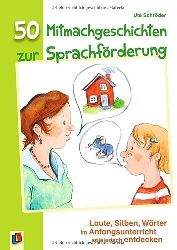 9783834625946: 50 Mitmachgeschichten zur Sprachförderung: Laute, Silben, Wörter im Anfangsunterricht spielerisch entdecken