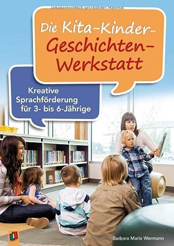 9783834628992: Die Kita-Kinder-Geschichten-Werkstatt: Kreative Sprachförderung für 3- bis 6-Jährige