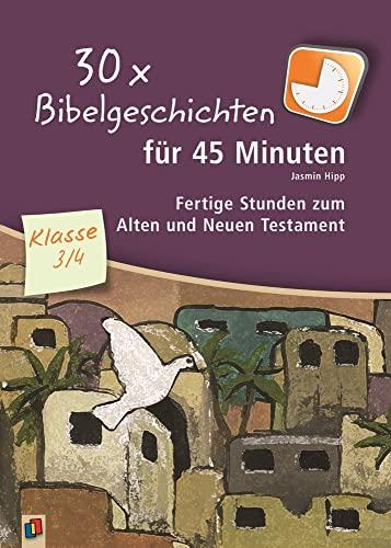 9783834630940: 30x Bibelgeschichten für 45 Minuten - Klasse 3/4: Fertige Stunden zum Alten und Neuen Testament
