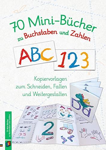 70 Minibücher zu Buchstaben und Zahlen : Kopiervorlagen zum Schneiden, Falten und Weitergestalten