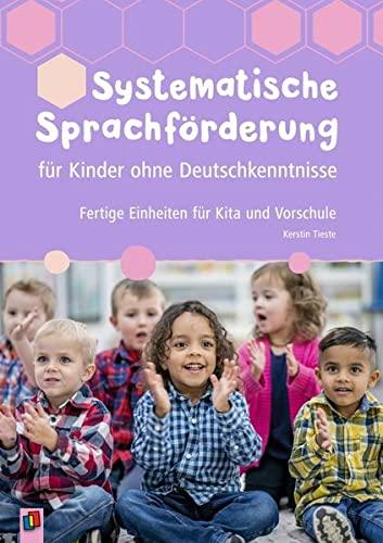 Systematische Sprachförderung für Kinder ohne Deutschkenntnisse: Fertige Einheiten für Kita und Vorschule (Paperback) - Kerstin Tieste