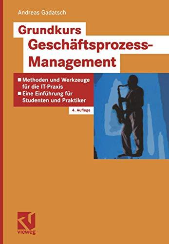 Grundkurs Geschäftsprozess-Management: Methoden und Werkzeuge für die: Andreas Gadatsch